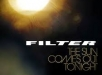 FILTER - The Sun Comes Out Tonigh