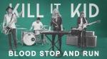 Kill It Kid - Blood Stop and Run